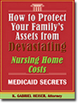 How to Protect Your Family's Assets from Devastating Nursing Home Costs - Medicaid Secrets